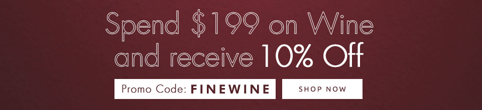 Spend $199 on Wine and receive 10% Off. Promo Code: FINEWINE